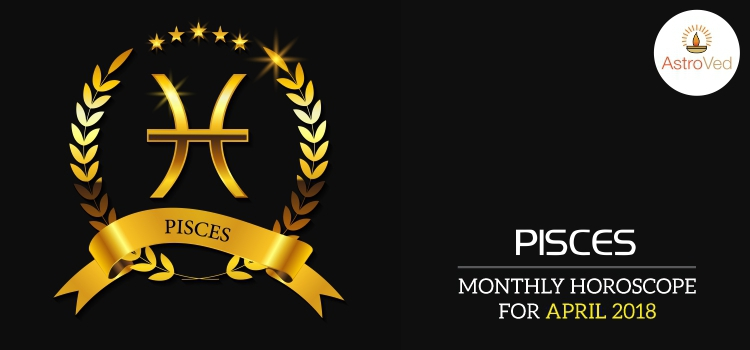 April 2018 Pisces Monthly Horoscope, Pisces April 2018 Horoscope
