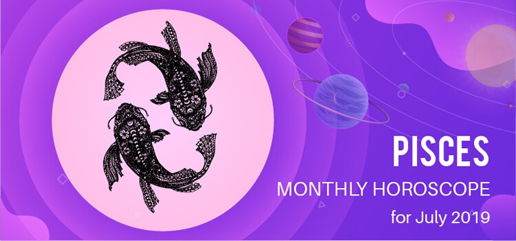 July 2019 Pisces Monthly Horoscope Predictions, Pisces July