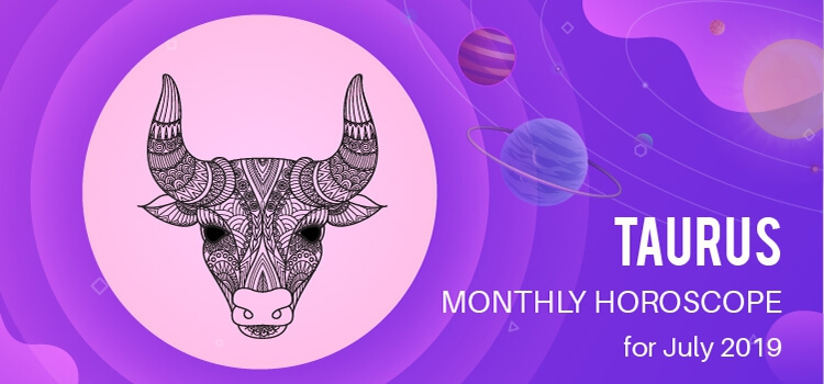 July 2019 Taurus Monthly Horoscope Predictions, Taurus July 2019