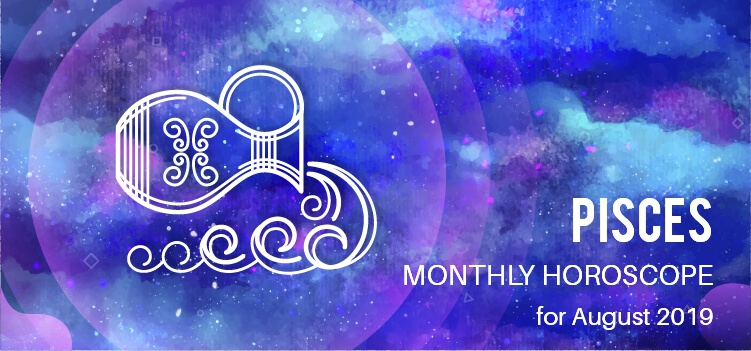 August 2019 Pisces Monthly Horoscope Predictions, Pisces