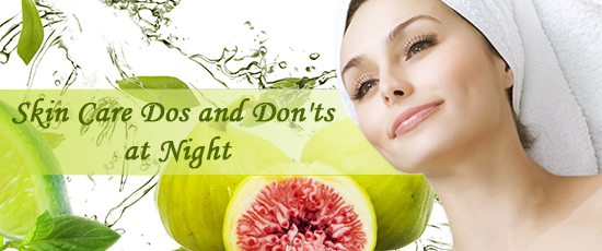 Top Skin Care Dos and Don'ts at Night