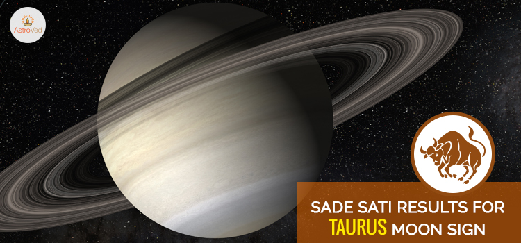 Sade Sati Results For Taurus Moon Sign