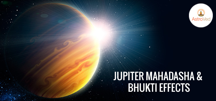 Jupiter Mahadasha & Bhukti Effects