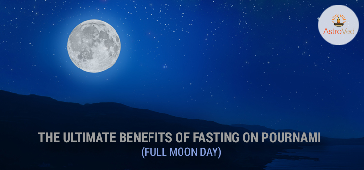 The Ultimate Benefits of Fasting on Pournami (Full Moon Day)