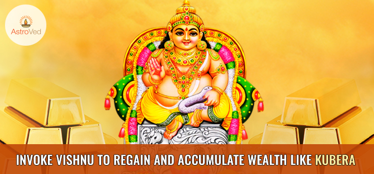 Invoke Vishnu to Regain and Accumulate Wealth like Kubera