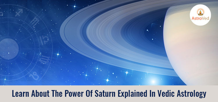 Learn About The Power Of Saturn Explained In Vedic Astrology