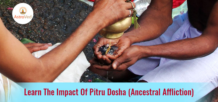 Learn The Impact Of Pitru Dosha (Ancestral Affliction)