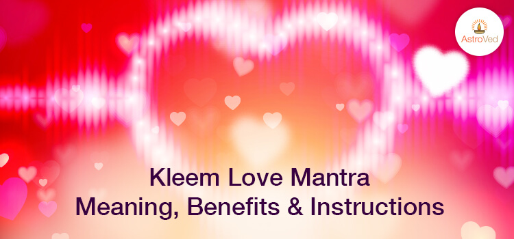 Kleem Love Mantra – Meaning, Benefits, & Instructions - AstroVed