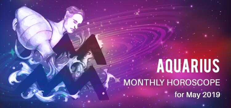 May 2019 Aquarius Monthly Horoscope