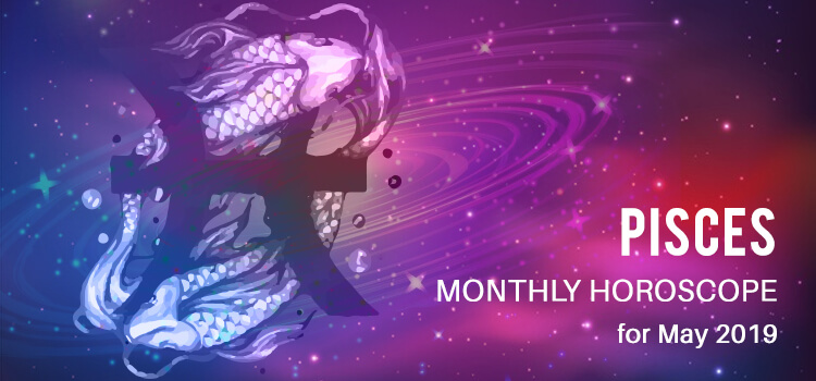 May 2019 Pisces Monthly Horoscope
