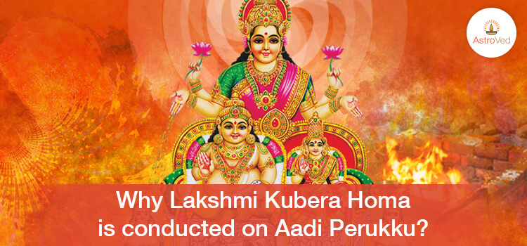 Why Lakshmi Kubera Homa is conducted on Aadi Perukku