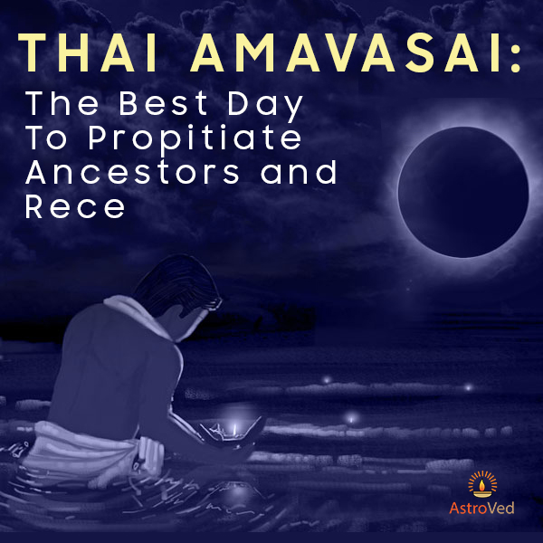 Thai Amavasai The Best Day To Propitiate Ancestors and Receive Their Blessings