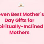 Seven Best Mothers Day Gifts for Spiritually Inclined Mothers