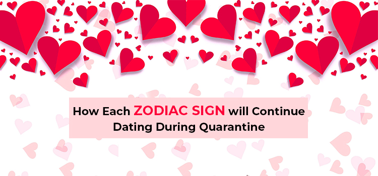 How Each Zodiac Sign will Continue Dating During Quarantine