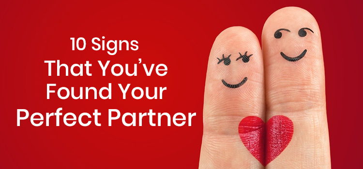 10 Signs That You've Found Your Perfect Partner