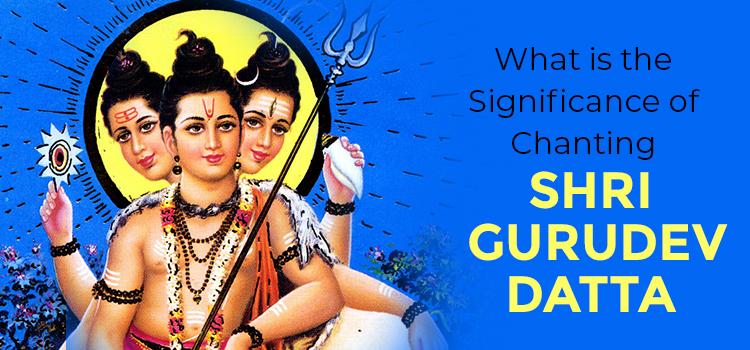 The Significance of Chanting Shri Gurudev Datta