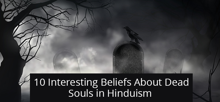 10 Interesting Beliefs About Dead Souls in Hinduism