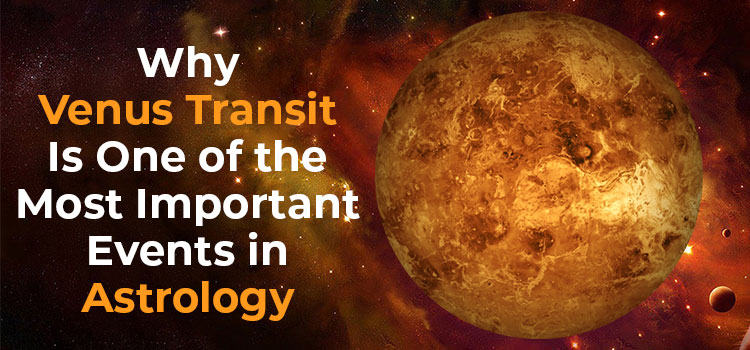 Why Venus Transit Is One of the Most Important Events in Astrology