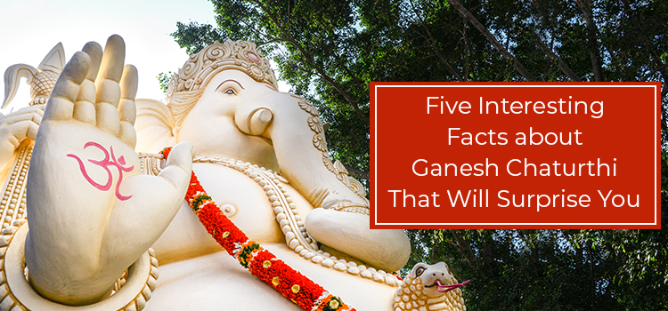 Five Interesting Facts About Ganesh Chaturthi That Will Surprise You