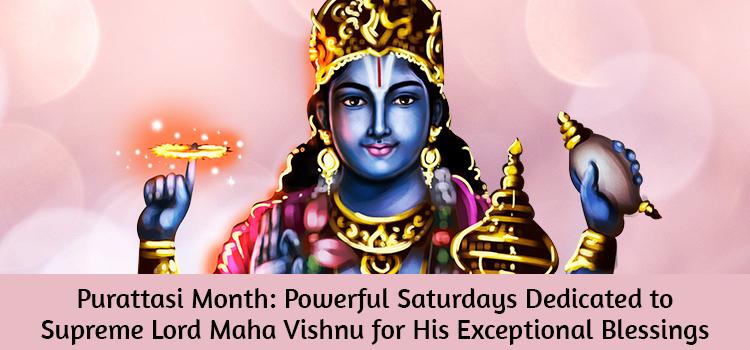 Purattasi Month: Powerful Saturdays dedicated to Supreme Lord Maha Vishnu for his Exceptional Blessi